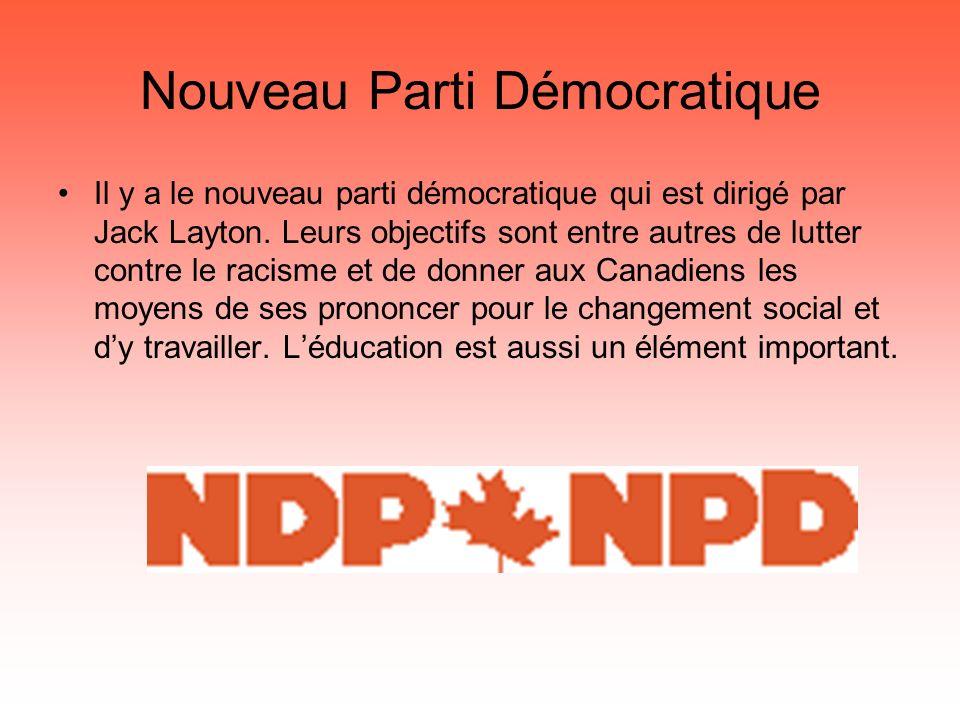 Nouveau Parti Démocratique Il y a le nouveau parti démocratique qui est dirigé par Jack Layton. Leurs objectifs sont entre autres de lutter contre le