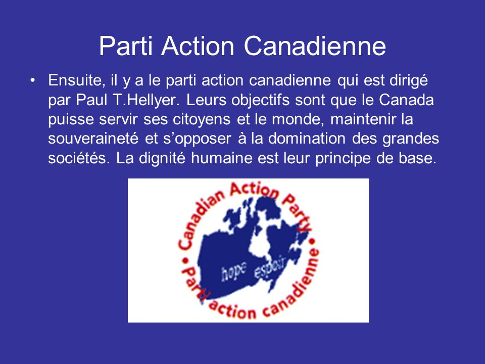 Parti Action Canadienne Ensuite, il y a le parti action canadienne qui est dirigé par Paul T.Hellyer.