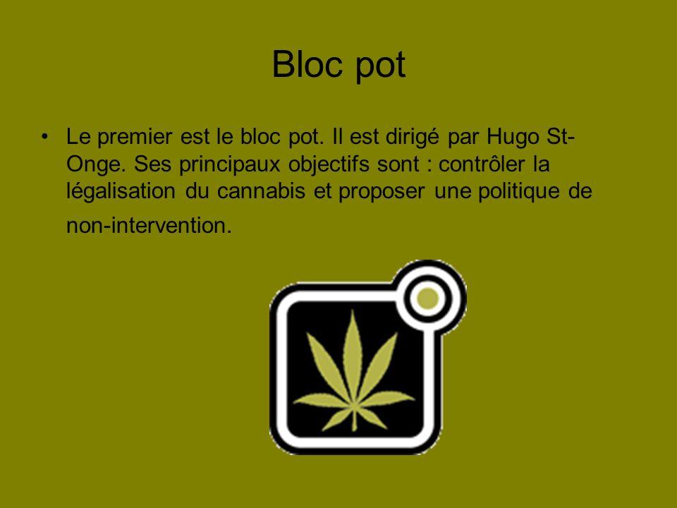 Bloc pot Le premier est le bloc pot. Il est dirigé par Hugo St- Onge. Ses principaux objectifs sont : contrôler la légalisation du cannabis et propose
