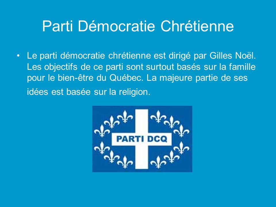 Parti Démocratie Chrétienne Le parti démocratie chrétienne est dirigé par Gilles Noël. Les objectifs de ce parti sont surtout basés sur la famille pou