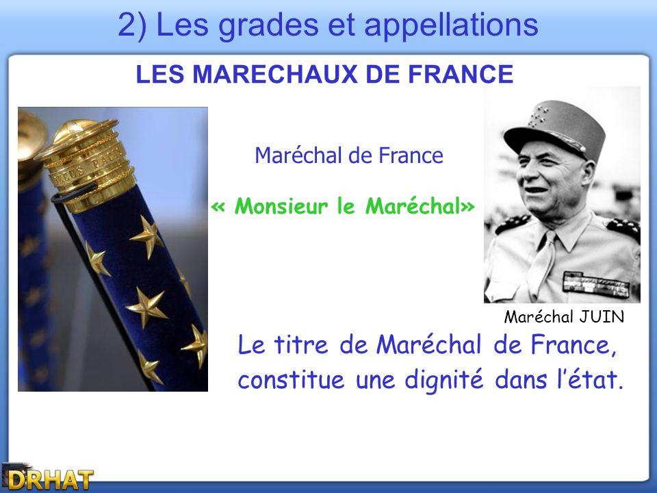 Le titre de Maréchal de France, constitue une dignité dans létat. LES MARECHAUX DE FRANCE Maréchal de France « Monsieur le Maréchal» 2) Les grades et