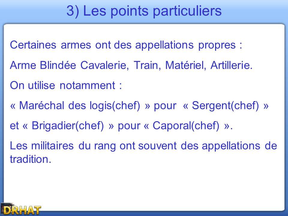 Certaines armes ont des appellations propres : Arme Blindée Cavalerie, Train, Matériel, Artillerie. On utilise notamment : « Maréchal des logis(chef)
