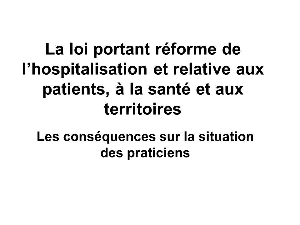 La loi portant réforme de lhospitalisation et relative aux patients, à la santé et aux territoires Les conséquences sur la situation des praticiens