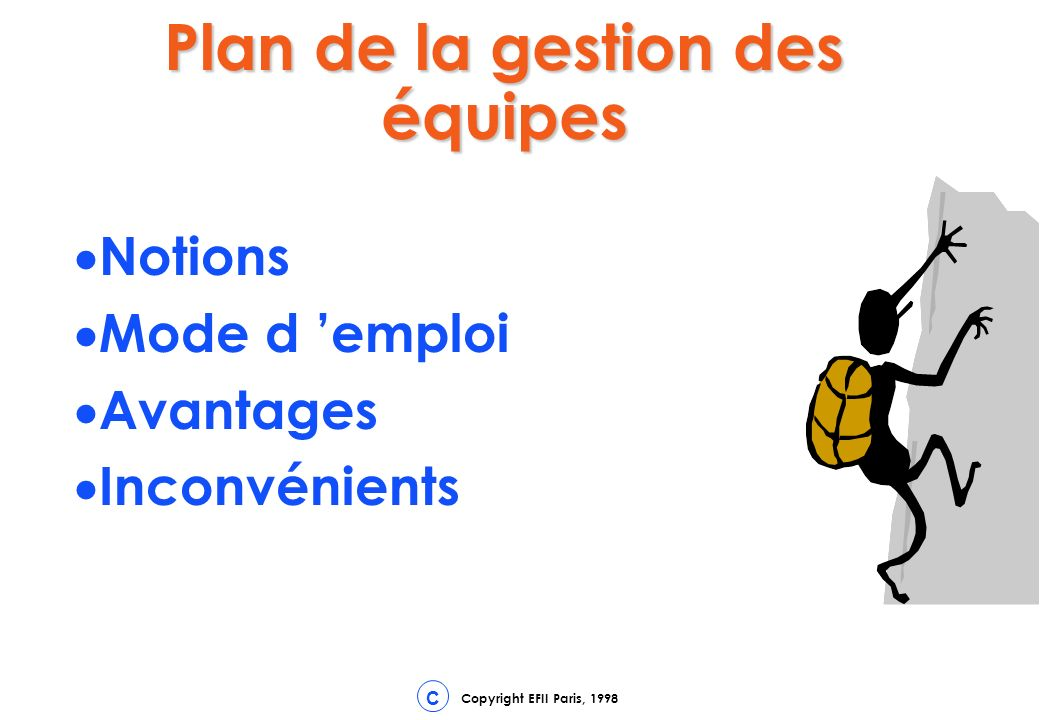 Copyright EFII Paris, 1998 C Plan de la gestion des équipes Notions Mode d emploi Avantages Inconvénients