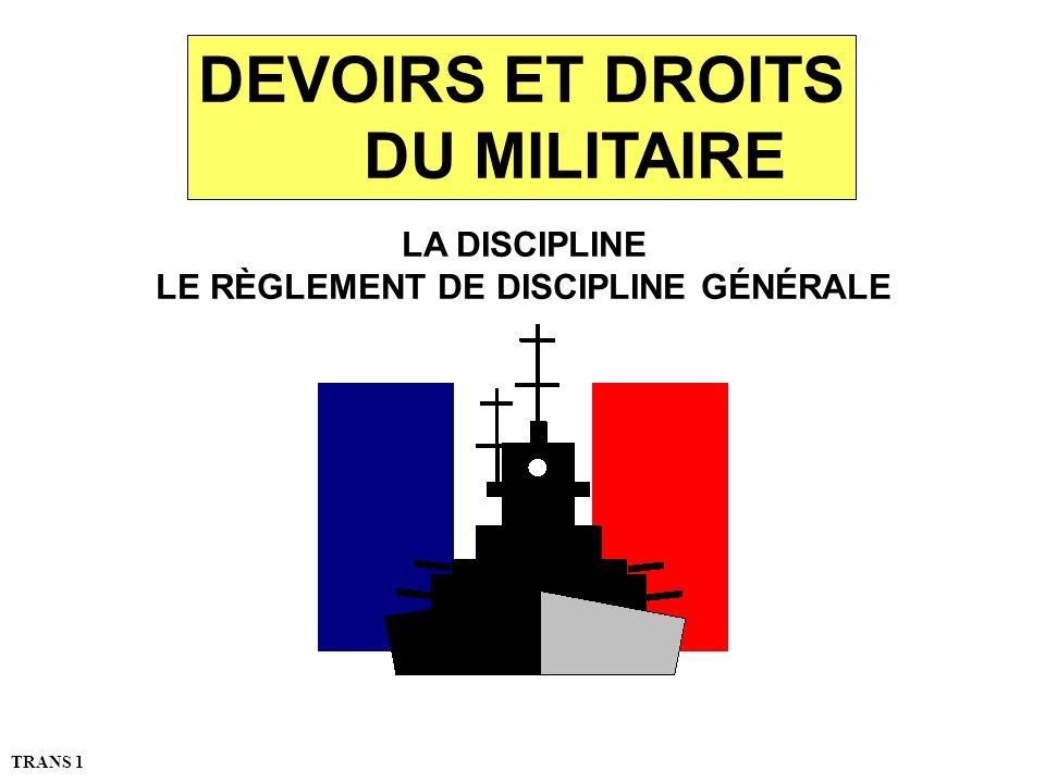 LA DISCIPLINE LE RÈGLEMENT DE DISCIPLINE GÉNÉRALE DEVOIRS ET DROITS DU MILITAIRE TRANS 1