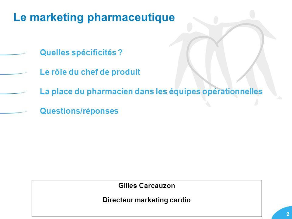 2 Le marketing pharmaceutique Quelles spécificités ? Le rôle du chef de produit La place du pharmacien dans les équipes opérationnelles Questions/répo