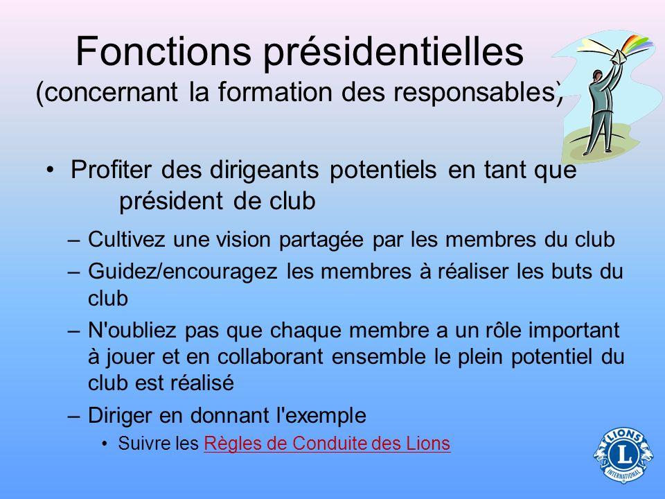 Fonctions présidentielles (concernant la formation des responsables) Utilisez l expérience antérieure et les ressources disponibles pour profiter au maximum des leaders potentiels.