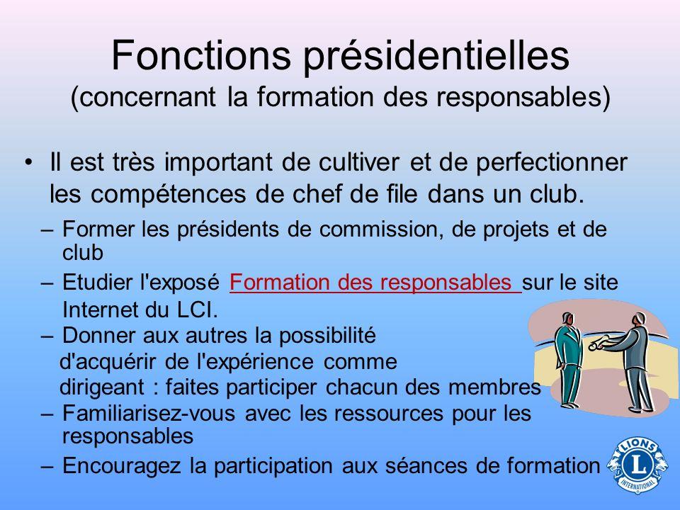 Fonctions présidentielles (concernant la formation des responsables) Profiter des dirigeants potentiels en tant que président de club –Cultivez une vi