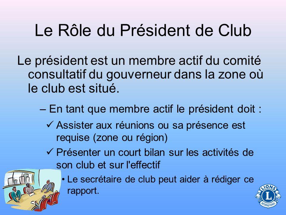Le Rôle du Président de Club Le président de club préside à toutes les réunions du conseil d'administration aussi bien que du club. –Pendant les réuni