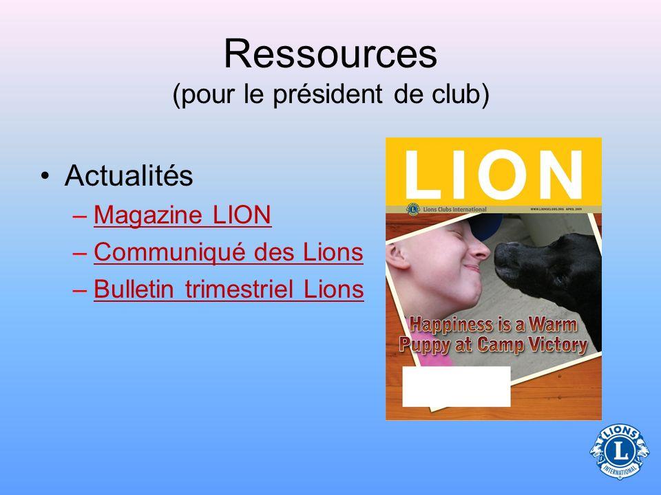 Ressources (pour le président de club) LCIF (Fondation du Lions Clubs International)LCIF –Etudier les renseignements sur la LCIF pour connaître : les