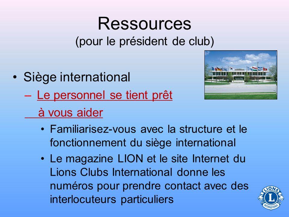 Ressources (pour le président de club) Site Internet du Lions Club International –Outils indispensables pour les officiels de club Centre de ressource