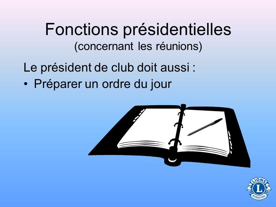 Fonctions présidentielles (concernant les réunions) Le président de club envoie la convocation aux réunions statutaires/spéciales du conseil d administration et du club.