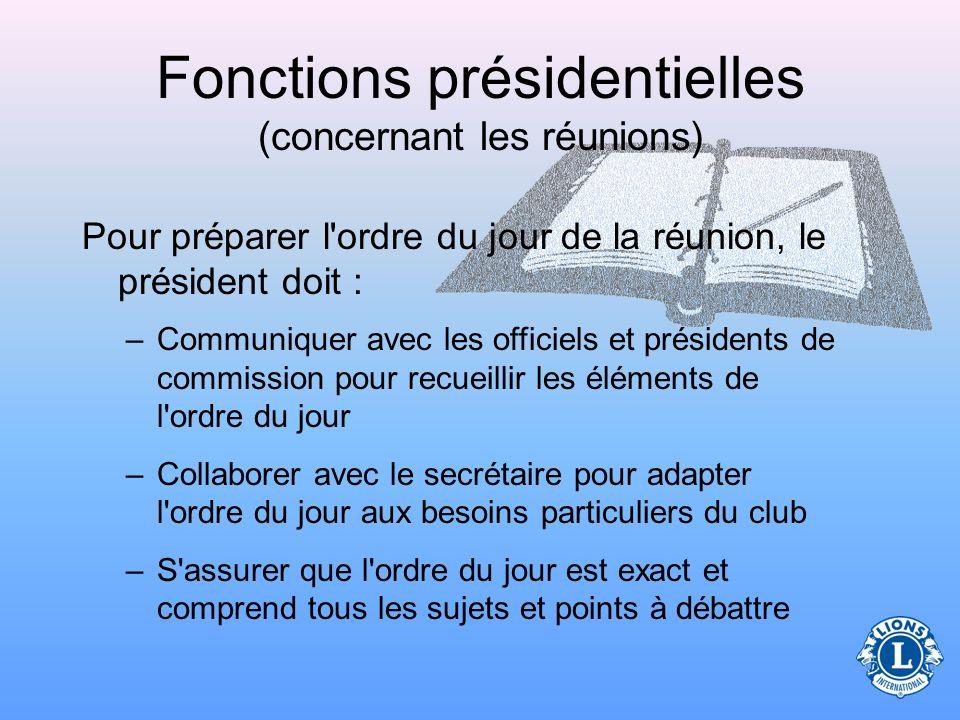 Fonctions présidentielles (concernant les réunions) Le président de club doit aussi : Préparer un ordre du jour