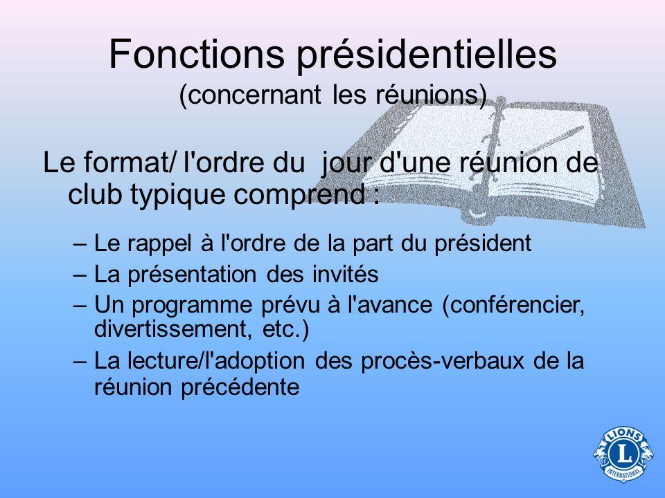 Fonctions présidentielles (concernant les réunions) Pour préparer l'ordre du jour de la réunion, le président doit : –Communiquer avec les officiels e