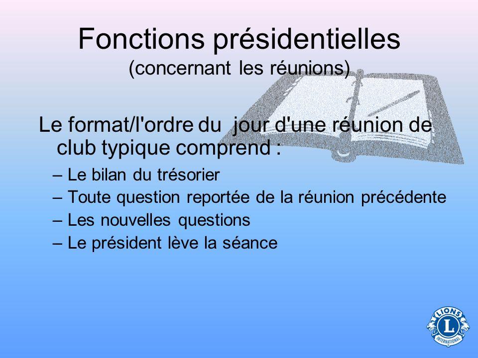 Fonctions présidentielles (concernant les réunions) Le format/ l'ordre du jour d'une réunion de club typique comprend : –Le rappel à l'ordre de la par