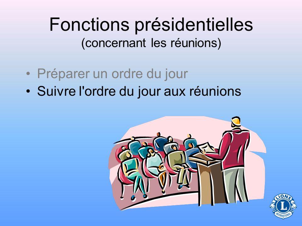 Fonctions présidentielles (concernant les réunions) –Le bilan du trésorier –Toute question reportée de la réunion précédente –Les nouvelles questions