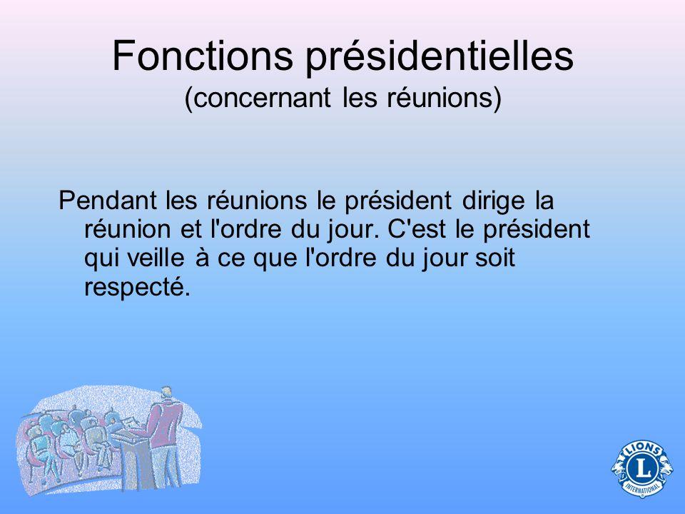 Fonctions présidentielles (concernant les réunions) Préparer un ordre du jour Suivre l ordre du jour aux réunions