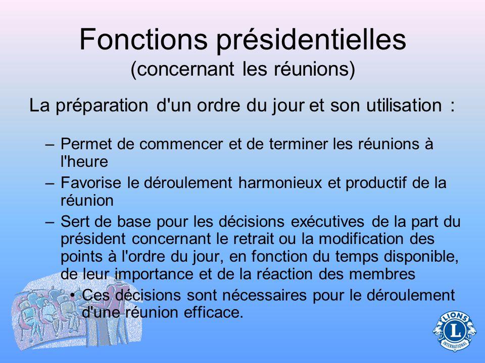 Fonctions présidentielles (concernant les réunions) Pendant les réunions le président dirige la réunion et l'ordre du jour. C'est le président qui vei