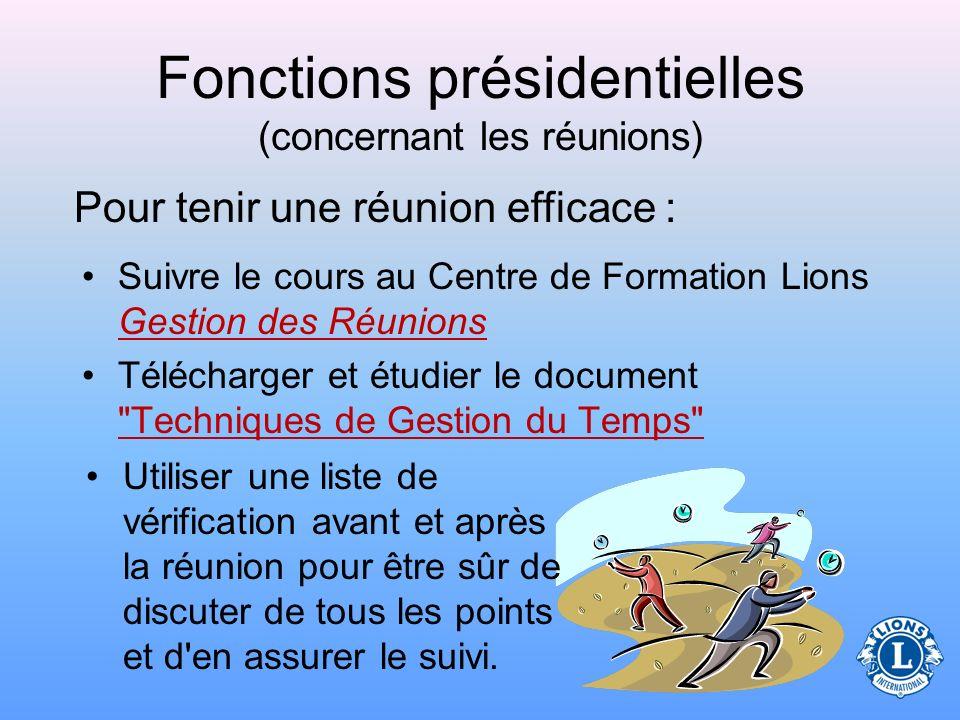 Fonctions présidentielles (concernant les réunions) –Permet de commencer et de terminer les réunions à l'heure –Favorise le déroulement harmonieux et
