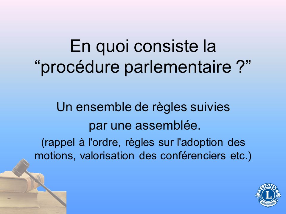 Fonctions présidentielles (concernant les réunions) Préparer un ordre du jour Suivre l ordre du jour aux réunions Utiliser la procédure parlementaire