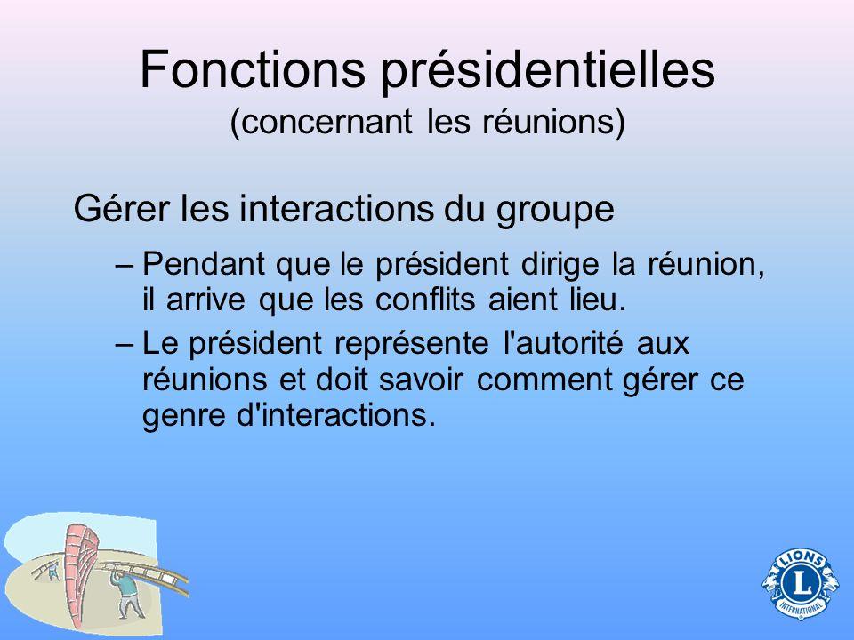 Fonctions présidentielles (concernant les réunions) Préparer un ordre du jour Suivre l ordre du jour aux réunions Utiliser la procédure parlementaire Gérer les interactions du groupe