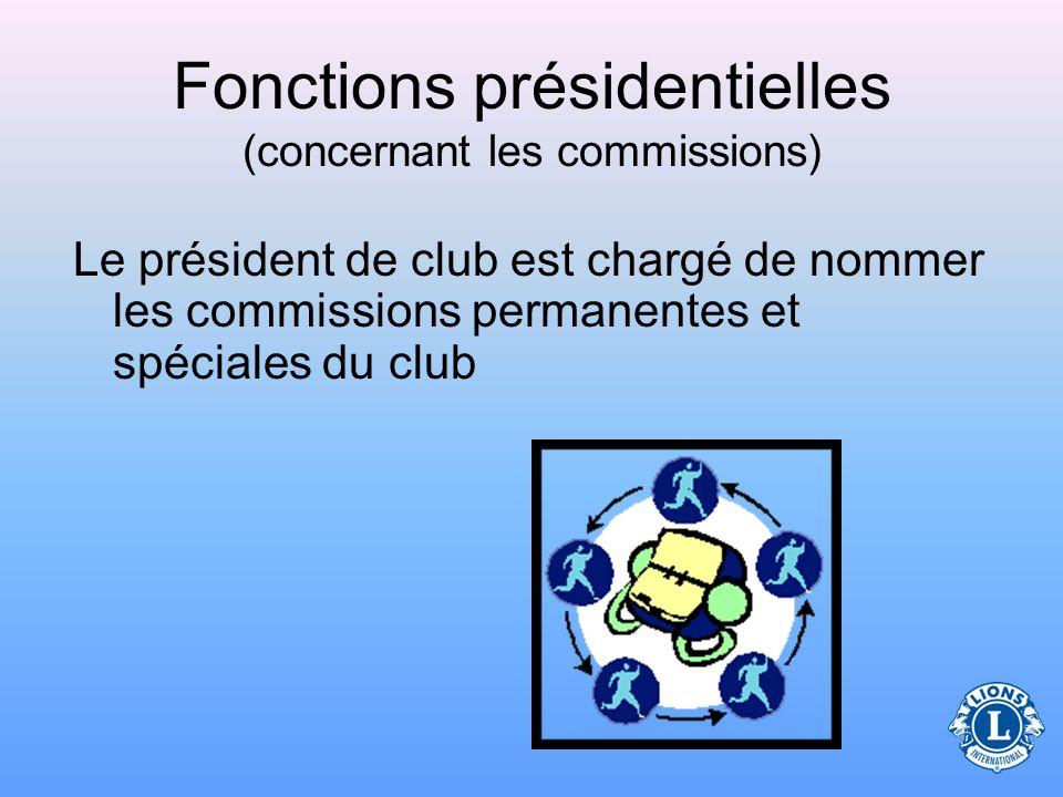 Commissions Chaque club affecte certains membres aux commissions. Le président a de nombreuses responsabilités en ce qui concerne les commissions de c