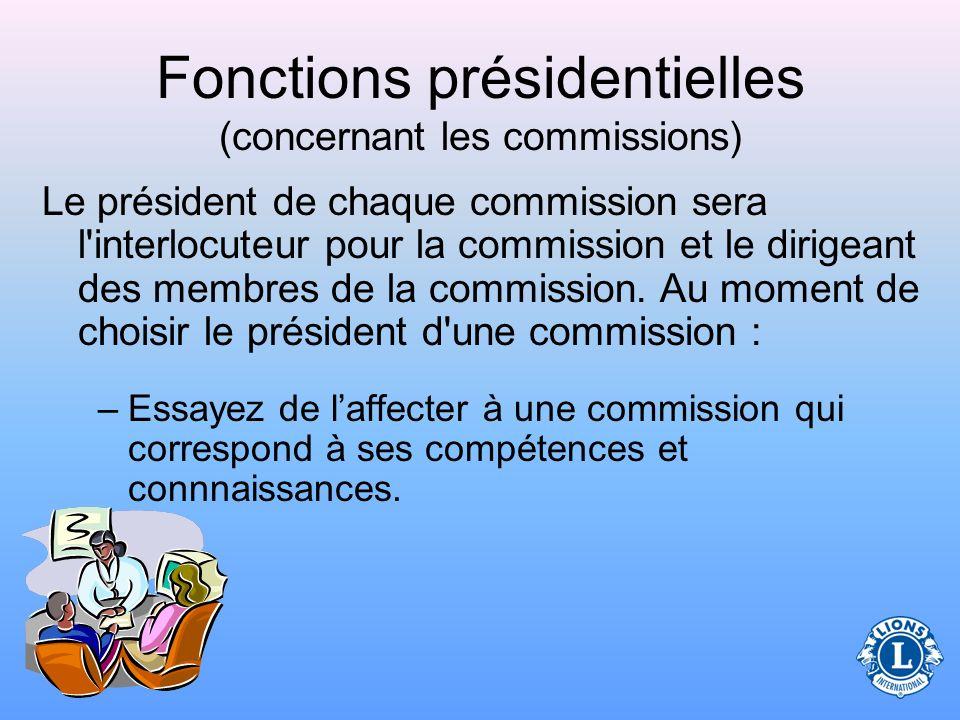 Fonctions présidentielles (concernant les commissions) –Les commissions permanentes existent en permanence dans le cadre du club. –Les commissions spé