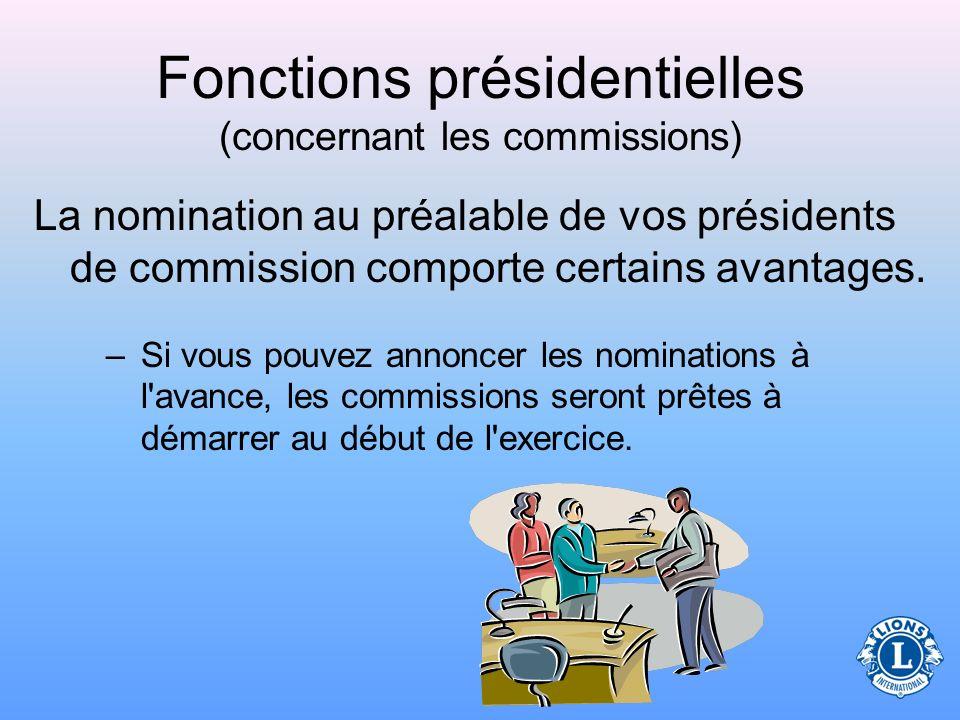 Fonctions présidentielles (concernant les commissions) Nomme les commissions permanentes et spéciales du club –Les nominations des présidents de commission peuvent être annoncées avant la prise de fonction officielle du président de club.