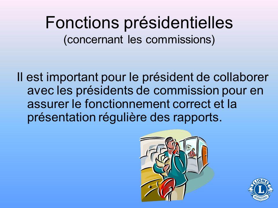 Fonctions présidentielles (concernant les commissions) La nomination au préalable de vos présidents de commission comporte certains avantages. –Si vou