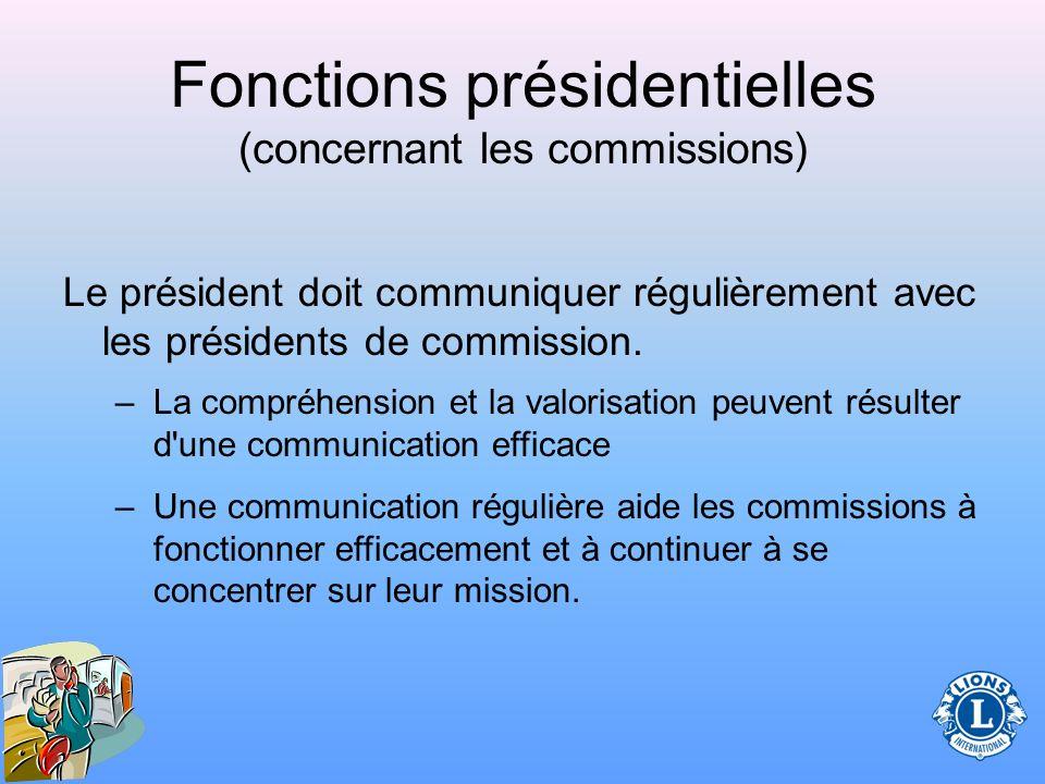Fonctions présidentielles (concernant les commissions) Il est important pour le président de collaborer avec les présidents de commission pour en assurer le fonctionnement correct et la présentation régulière des rapports.