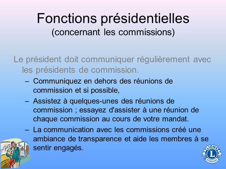 Fonctions présidentielles (concernant les commissions) Le président doit communiquer régulièrement avec les présidents de commission. –La compréhensio