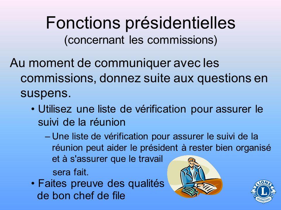 Fonctions présidentielles (concernant les commissions) Le président doit communiquer régulièrement avec les présidents de commission. –Communiquez en