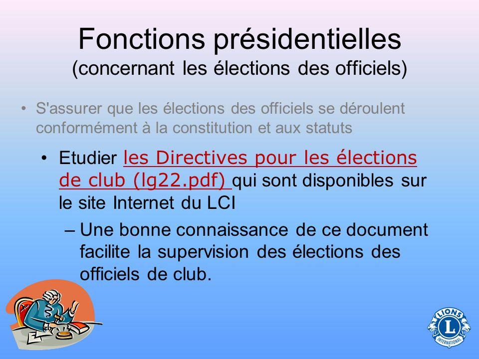 Fonctions présidentielles (concernant les élections des officiels) S assurer que les élections des officiels se déroulent conformément à la constitution et aux statuts Le président a la responsabilité de surveiller les élections des officiels et de veiller à ce que la procédure soit transparente et respecte les dates limites.