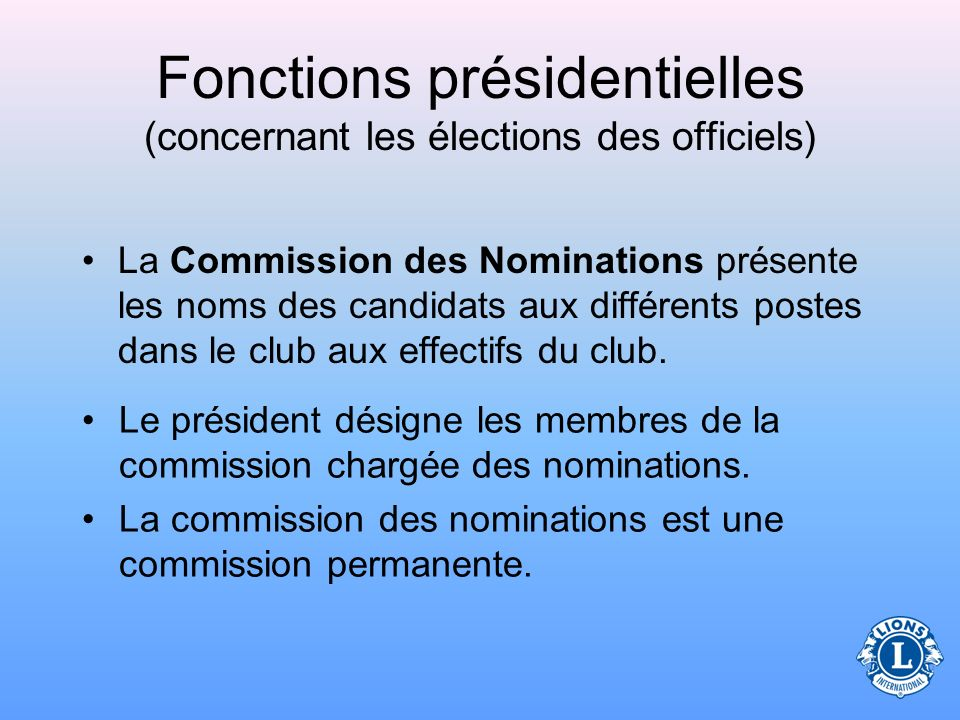 Fonctions présidentielles (concernant les élections des officiels) Le président a la responsabilité de désigner les membres de la commission des nominations.