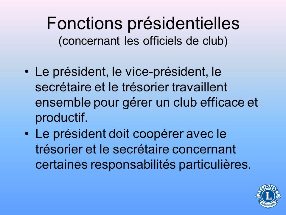 Officiels de club Le président collabore avec les autres officiels du club pour assurer le fonctionnement efficace du club et l accomplissement des tâches.