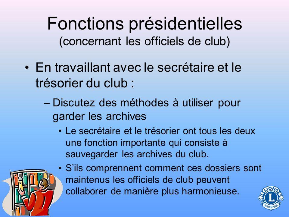 Fonctions présidentielles (concernant les officiels de club) Le président, le vice-président, le secrétaire et le trésorier travaillent ensemble pour gérer un club efficace et productif.
