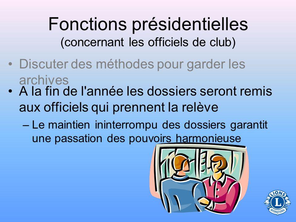 Fonctions présidentielles (concernant les officiels de club) Les officiels de club doivent se réunir avant ou au début de leur mandat pour discuter de la manière de conserver les procès-verbaux des réunions et les dossiers financiers et d affiliation.