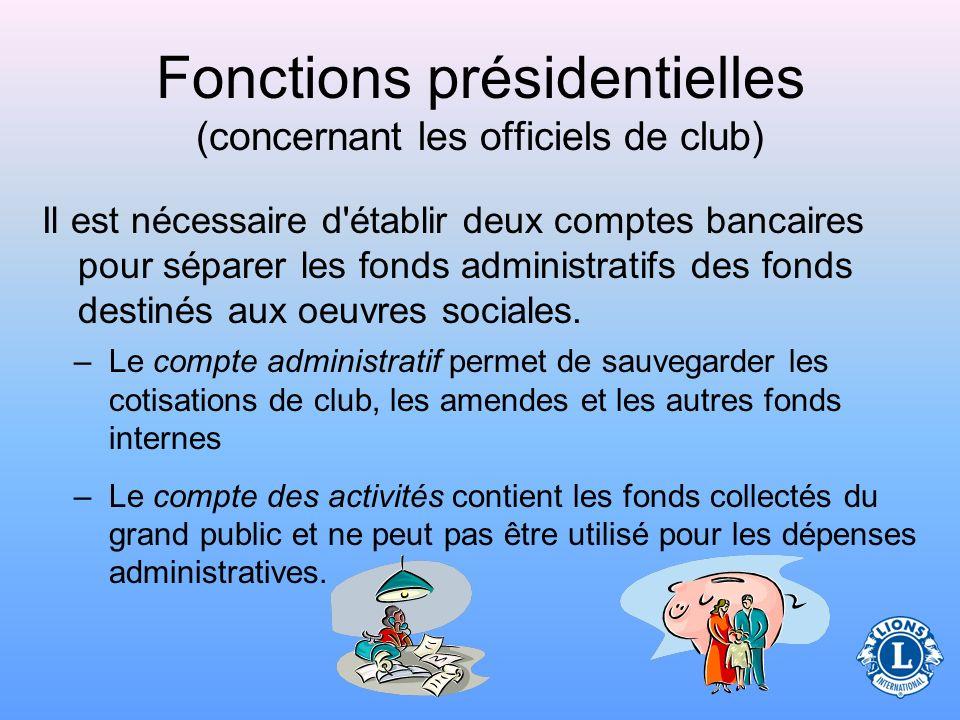 Fonctions présidentielles (concernant les officiels de club) Le président aide le trésorier à accomplir certaines tâches précises. –L'une des tâches l