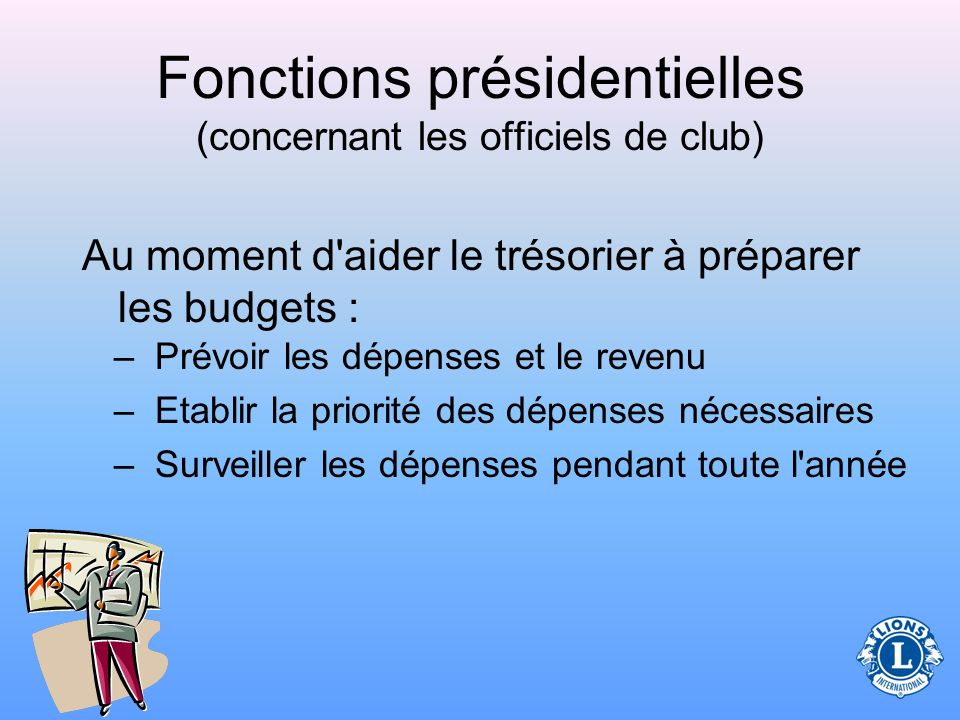 Fonctions présidentielles (concernant les officiels de club) Il est nécessaire d établir deux comptes bancaires pour séparer les fonds administratifs des fonds destinés aux oeuvres sociales.