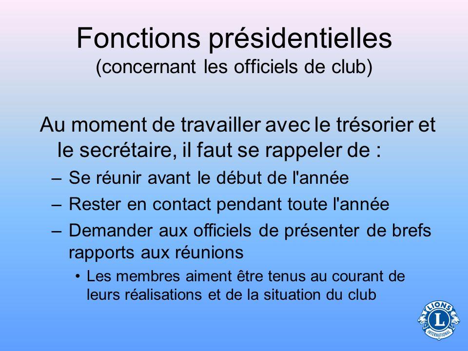 Fonctions présidentielles (concernant les officiels de club) Au moment d'aider le trésorier à préparer les budgets : –Prévoir les dépenses et le reven