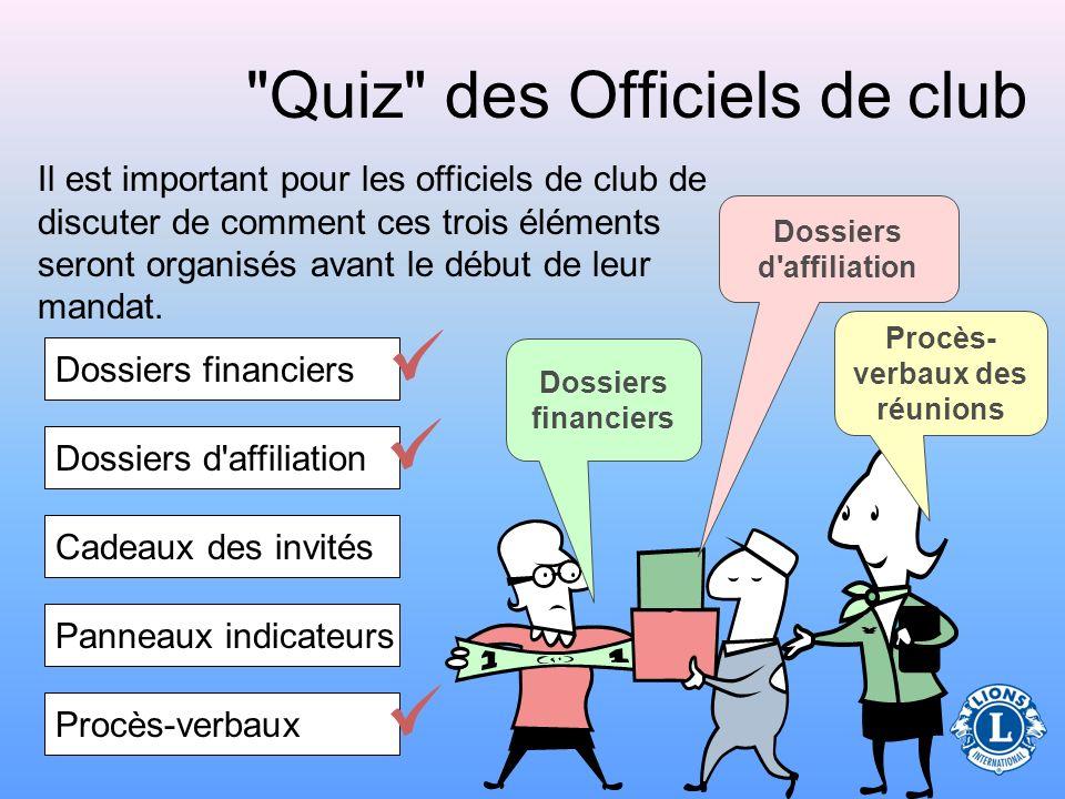 Quiz des Officiels de club Dossiers financiers Dossiers d affiliation Procès- verbaux des réunions Il est important pour les officiels de club de discuter de comment ces trois éléments seront organisés avant le début de leur mandat.