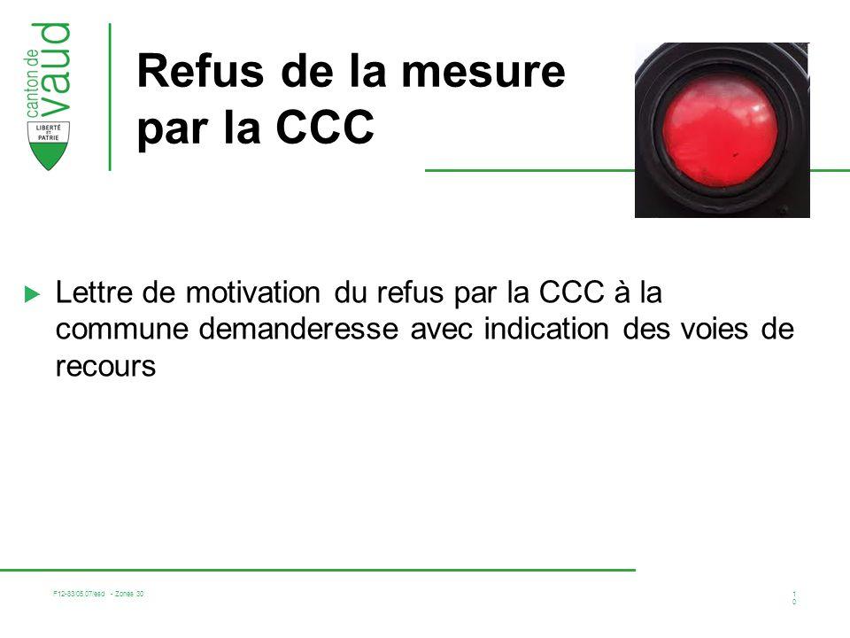 F12-83/05.07/esd - Zones 30 10 Refus de la mesure par la CCC Lettre de motivation du refus par la CCC à la commune demanderesse avec indication des voies de recours