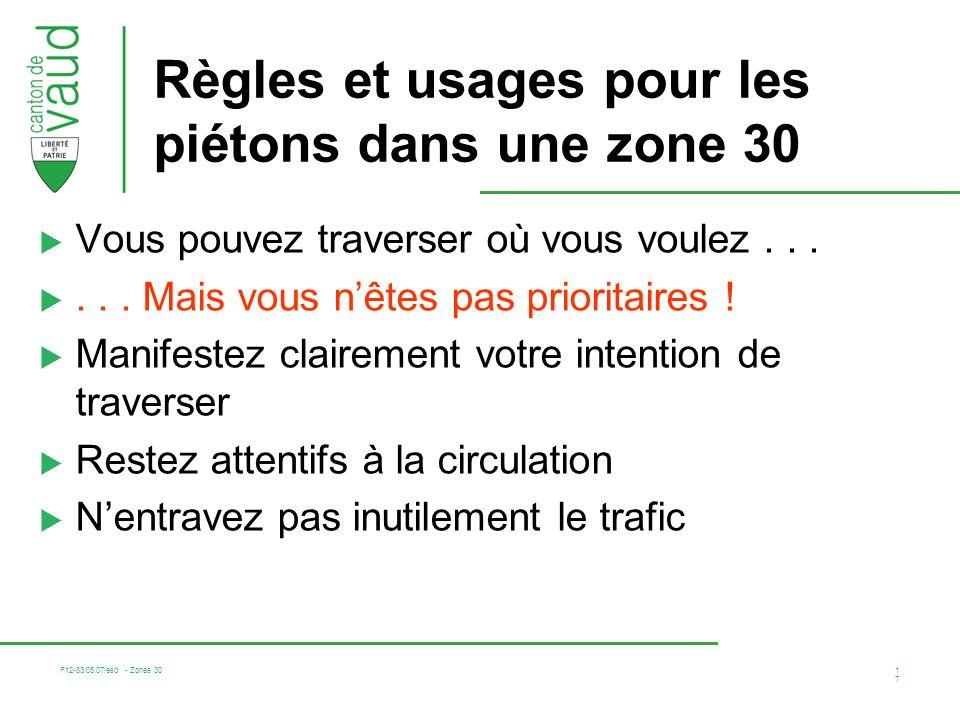 F12-83/05.07/esd - Zones 30 17 Règles et usages pour les piétons dans une zone 30 Vous pouvez traverser où vous voulez......