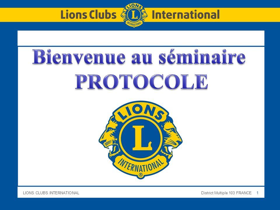 LIONS CLUBS INTERNATIONALDistrict Multiple 103 FRANCE 2 LE PROTOCOLE - ETIQUETTE « Ensemble des règles établies en matière dhonneur et de préséance dans les cérémonies officielles » SAVOIR-VIVRE CONVIVIALITE CODE DE CIVILITE Toute erreur protocolaire peut causer un grand préjudice - au Président(e) - au Club - au Lions Club International