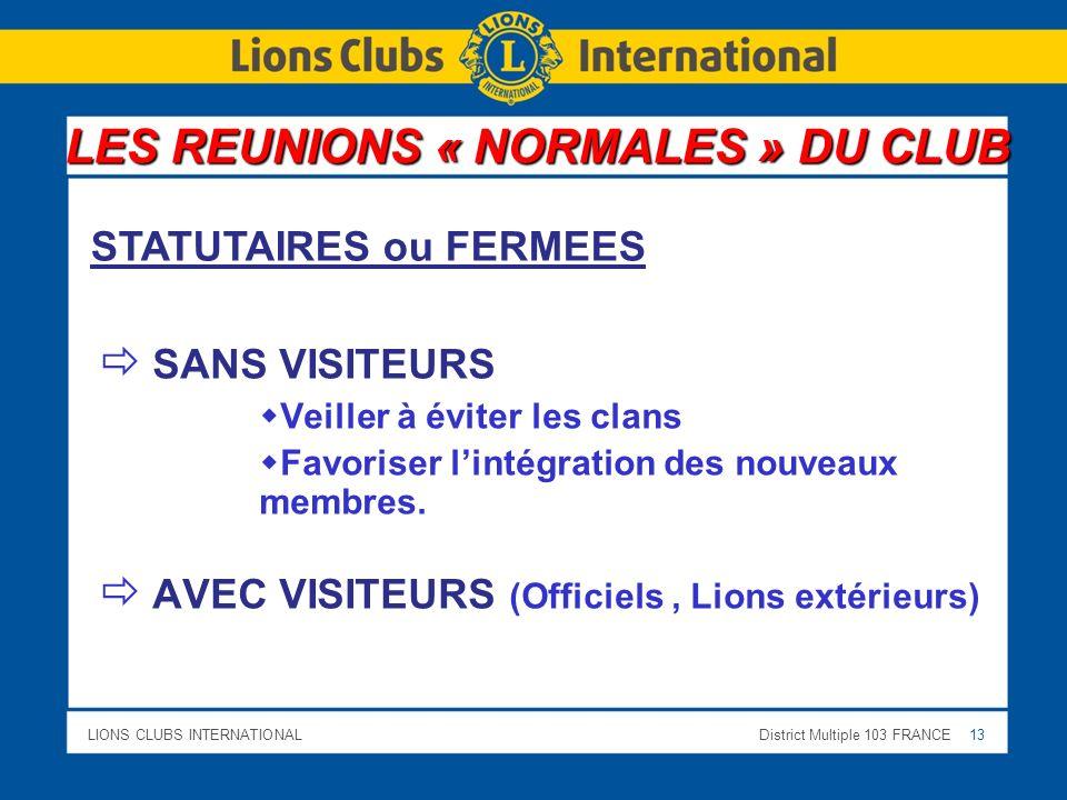 LIONS CLUBS INTERNATIONALDistrict Multiple 103 FRANCE 13 SANS VISITEURS Veiller à éviter les clans Favoriser lintégration des nouveaux membres. AVEC V