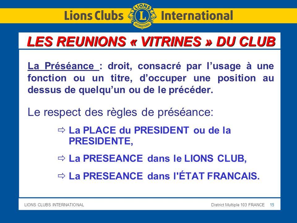 LIONS CLUBS INTERNATIONALDistrict Multiple 103 FRANCE 15 Le respect des règles de préséance: La PLACE du PRESIDENT ou de la PRESIDENTE, La PRESEANCE d