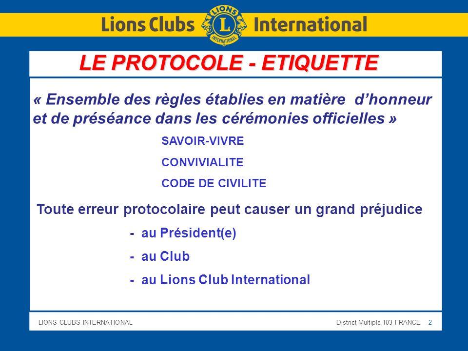 LIONS CLUBS INTERNATIONALDistrict Multiple 103 FRANCE 2 LE PROTOCOLE - ETIQUETTE « Ensemble des règles établies en matière dhonneur et de préséance da