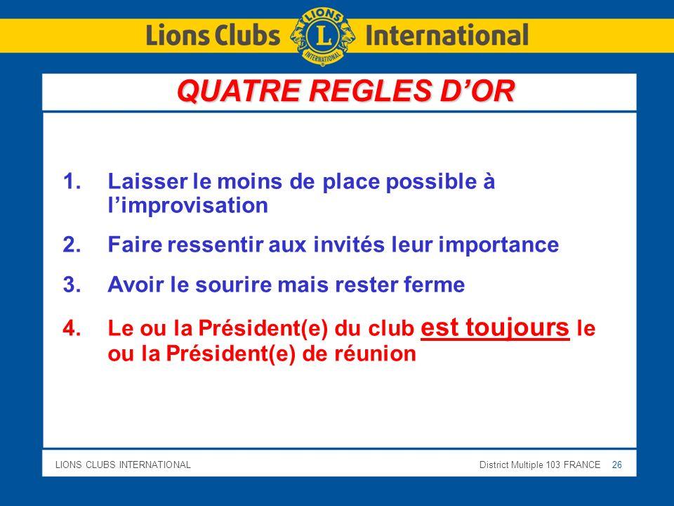 LIONS CLUBS INTERNATIONALDistrict Multiple 103 FRANCE 26 1.Laisser le moins de place possible à limprovisation 2.Faire ressentir aux invités leur impo