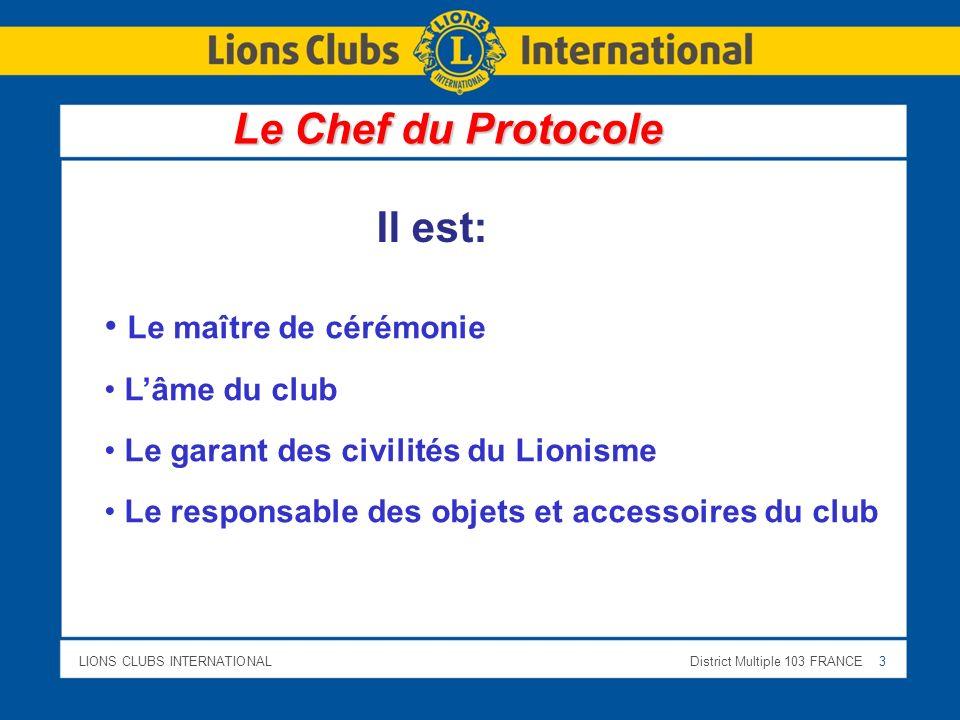 LIONS CLUBS INTERNATIONALDistrict Multiple 103 FRANCE 3 Le maître de cérémonie Lâme du club Le garant des civilités du Lionisme Le responsable des obj