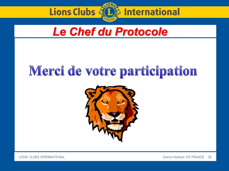 LIONS CLUBS INTERNATIONALDistrict Multiple 103 FRANCE 32 Le Chef du Protocole